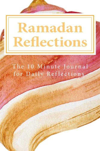 Ramadan Reflections: 10 minute Ramadan Journal (10 Minute Journal)