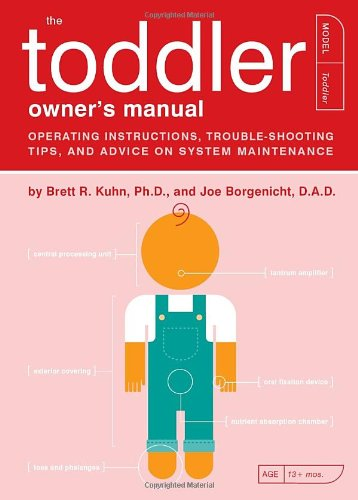 The Toddler Owner's Manual: Operating Instructions, Troubleshooting Tips, and Advice on System Maintenance