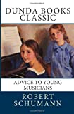 Advice to Young Musicians, Robert Schumann, 1466358955