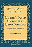 Amazon / Forgotten Books: Murphy s Dahlia Garden, Blue Ribbon Seedlings Annual Catalog, Season 1929 Classic Reprint (Thomas J Murphy)