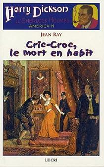 Harry Dickson - Le Cri, tome 1 : Cric-Croc, le mort en habit par Ray