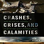 Crashes, Crises, and Calamities: How We Can Use Science to Read the Early-Warning Signs | Len Fisher