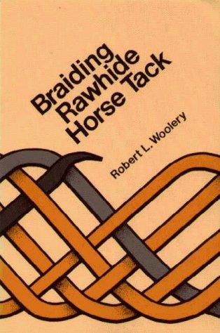 Braiding Rawhide Horse Tack by Robert L. Woolery - Braiding Tack Horse