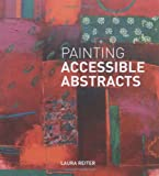 Painting Accessible Abstracts, Laura Reiter, 1906388563