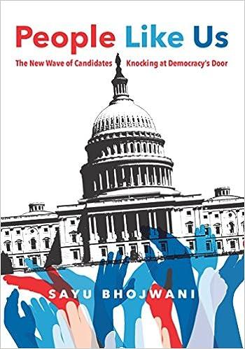 People Like Us: The New Wave Of Candidates Knocking At Democracyu0027s Door:  Sayu Bhojwani: 9781620974148: Amazon.com: Books