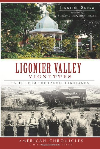 (Ligonier Valley Vignettes:: Tales from the Laurel Highlands (American Chronicles))