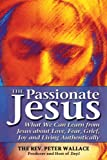 The Passionate Jesus, The Rev. Peter Wallace, 1594733937