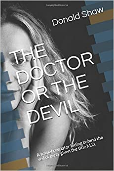 THE DOCTOR OR THE DEVIL: A sexual predator hiding behind the veil of piety given the title M.D. (True Police Cases)