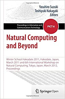 Natural Computing and Beyond: Winter School Hakodate 2011, Hakodate, Japan, March 2011 and 6th International Workshop on Natural Computing, Tokyo. in Information and Communications Technology