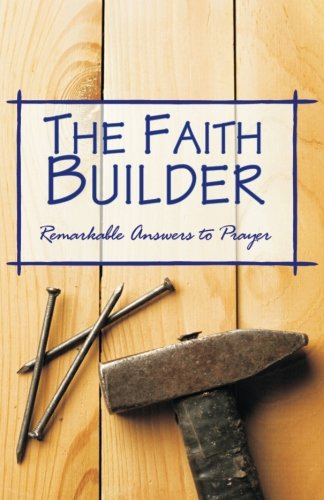 "The Faith Builder: ""I Cried, He Answered""—A Faithful Record of Remarkable Answers to Prayer from Brand: Schmul Publishers"