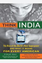 Think India: The Rise of the World's Next Great Power and What It Means for Every American Kindle Edition