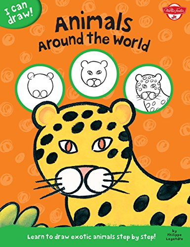 Animals Around the World: Learn to draw exotic animals step by step! (I Can Draw) (I Can Draw)