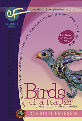 Birds of a Feather: Revised and Expanded Polymer Clay Projects (Beyond Projects) by CF Books