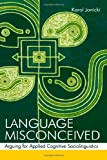 Language Misconceived : Arguing for Applied Cognitive Sociolinguistics, Janicki, Karol, 0805856803