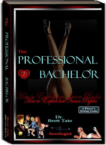 the professional bachelor how to exploit her inner psycho kindle rh amazon com Being a Bachelor Over Fifty the professional bachelor dating guide