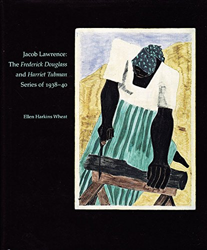 Jacob Lawrence: The Frederick Douglass and Harriet Tubman Series of 1938-40