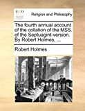 The Fourth Annual Account of the Collation of the Mss of the Septuagint-Version by Robert Holmes, Robert Holmes, 1140721275