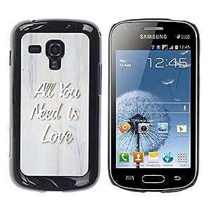 Be Good Phone Accessory // Dura Cáscara cubierta Protectora Caso Carcasa Funda de Protección para Samsung Galaxy S Duos S7562 // All You Need Is Love Quote 3D Raised Text