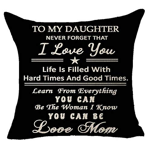 To My Daughter Never Forget I Love You Life Hard Good Time Learn Everything Be The Woman You Can Be Love Mom Blessing Throw Pillow Cover Cushion Case Cotton Linen Material Decorative 18X18 inches (Daughter Pillow)
