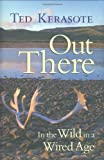 Out There, Ted Kerasote, 0896585565