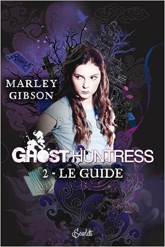 Livres téléchargeables gratuitement sur Amazon Ghost huntress t02 : le guide PDF MOBI by Marley Gibson