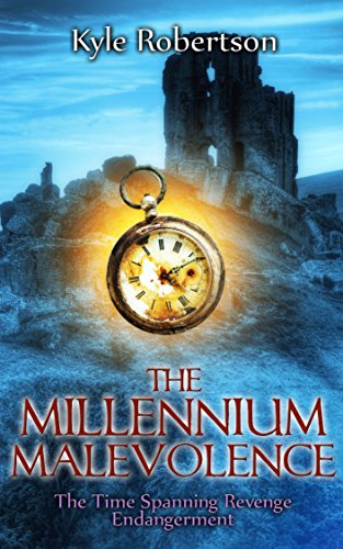 Book: The Millennium Malevolene - The Time Spanning Revenge Endangerment (All Four Complete Parts) by Kyle Robertson