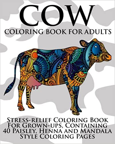 {* DOC *} Cow Coloring Book For Adults: Stress-relief Coloring Book For Grown-ups, Containing 40 Paisley, Henna And Mandala Style Coloring Pages. energy mejores domains odluciti Monday Lleva Acapulco Publica