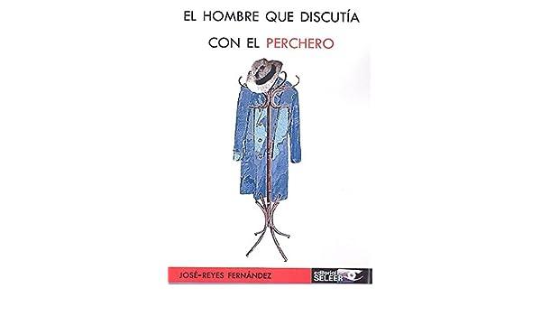El hombre que discutía con el perchero: José-Reyes Fernández ...