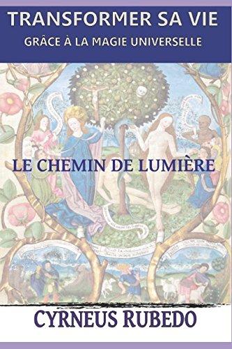 Transformer Sa Vie Grâce à La Magie Universelle: Le Chemin De Lumière French Edition