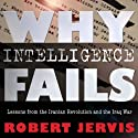 Why Intelligence Fails: Lessons from the Iranian Revolution and the Iraq War (Cornell Studies in Security Affairs Series) Audiobook by Robert L. Jervis Narrated by Kevin Pierce