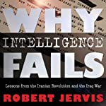 Why Intelligence Fails: Lessons from the Iranian Revolution and the Iraq War (Cornell Studies in Security Affairs Series) | Robert L. Jervis