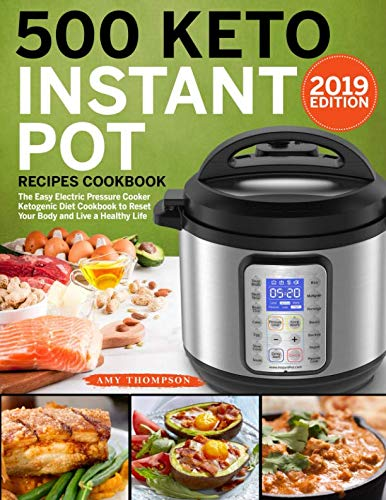 - 500 Keto Instant Pot Recipes Cookbook: The Easy Electric Pressure Cooker Ketogenic Diet Cookbook to Reset Your Body and Live a Healthy Life