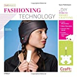 Fashioning Technology : A DIY Intro to Smart Crafting, Pakhchyan, Syuzi, 0596514379