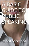 A BASIC GUIDE TO PUBLIC SPEAKING Pdf