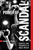 Power of Scandal : Semiotic and Pragmatic in Mass Media, Ehrat, SJ, P. Johannes, 1442641258