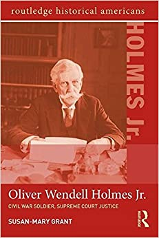 Book Oliver Wendell Holmes, Jr.: Civil War Soldier, Supreme Court Justice (Routledge Historical Americans) by Susan-Mary Grant (2015-09-02)