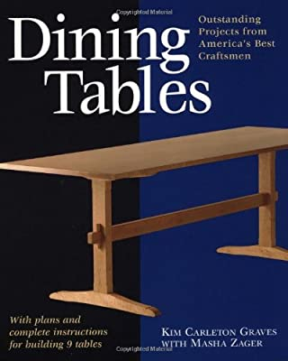 Dining Tables: Outstanding Projects from America's Best Craftsmen (Furniture Projects) by Taunton Press