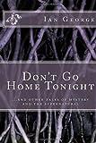 Don't Go Home Tonight, Ian George, 1499263856