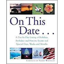 On This Date: A Day-by-Day Listing of Holidays, Birthday and Historic Events, and Special Days, Weeks and Months