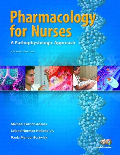 Pharmacology for Nurses: A Pathophysiological Approach (2nd Edition)