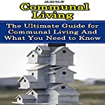Communal Living: The Ultimate Guide for Communal Living and What You Need to Know | Julian Hulse