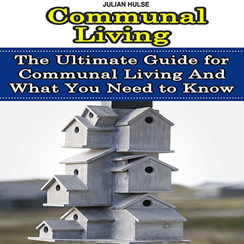 Communal Living: The Ultimate Guide for Communal Living and What You Need to Know