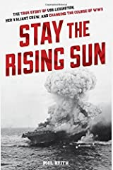 Stay the Rising Sun: The True Story of USS Lexington, Her Valiant Crew, and Changing the Course of World War II by Phil Keith (2015-05-01) Hardcover