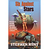 Six Against The Stars: Book 1 (The Six Against The Stars duology)by Stephen Hunt