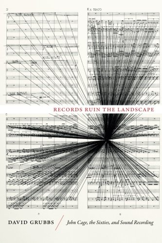 Records Cage - Records Ruin the Landscape: John Cage, the Sixties, and Sound Recording
