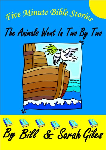 The Animals Went in Two by Two. Bedtime Bible Stories retold for young children, by Bill and Sarah Giles (Bill and Sarah Giles Books for Children Book 6)