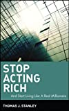 Stop Acting Rich: ...And Start Living Like A Real Millionaire, Thomas J. Stanley, 0470482559