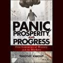 Panic, Prosperity, and Progress: Five Centuries of History and the Markets Audiobook by Timothy Knight Narrated by Timothy Knight