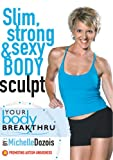 Your Body Breakthru: Slim, Strong & Sexy Body Sculpting