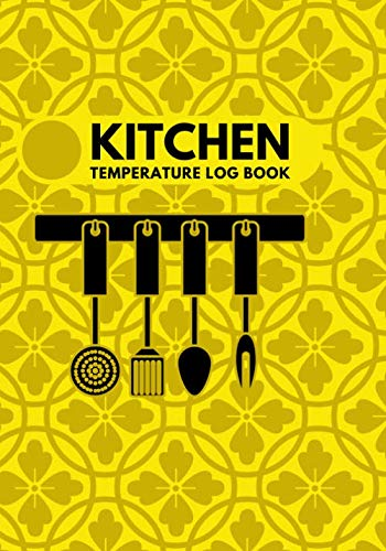 Kitchen Temperature Log Book: Record Fridge/Freezer Temperatures, Used for Restaurants, Bars, Cuisine Outlets and More, Monitor Contents & Comply with ... Birthday, Thanksgiving, (Kitchen Supplies.)